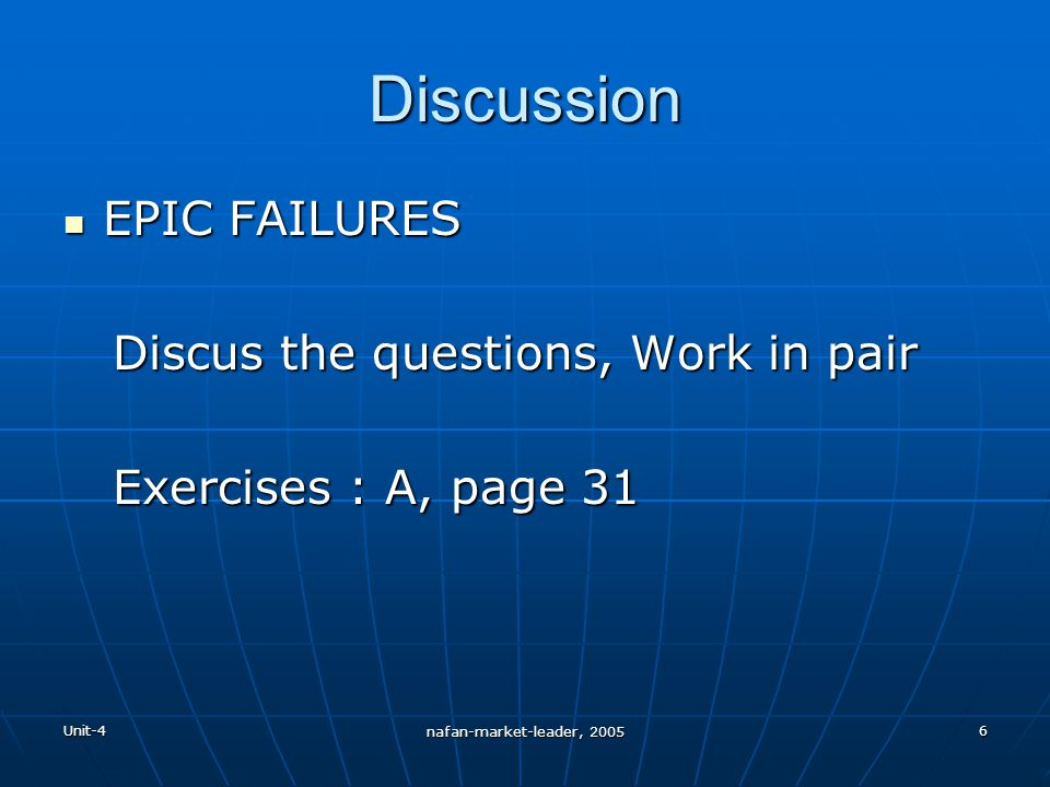 Unit-4 nafan-market-leader, 2005 6 Discussion EPIC FAILURES EPIC FAILURES Discus the questions, Work in pair Discus the questions, Work in pair Exercises : A, page 31 Exercises : A, page 31