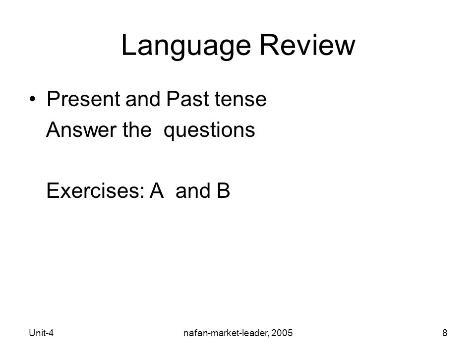 Unit-4nafan-market-leader, 20058 Language Review Present and Past tense Answer the questions Exercises: A and B