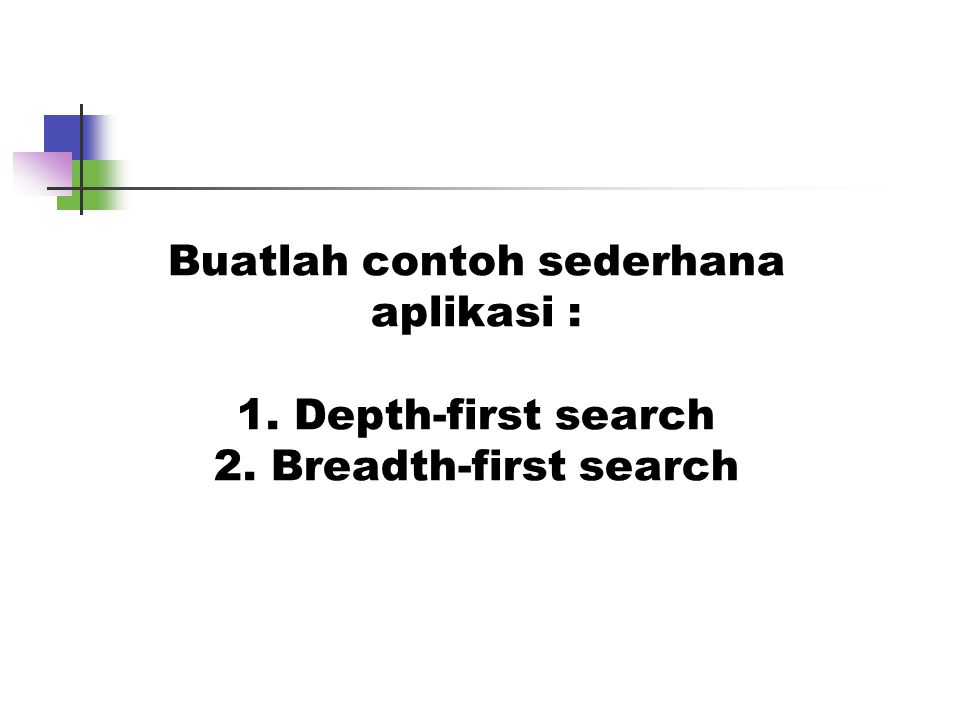 Buatlah contoh sederhana aplikasi : 1. Depth-first search 2. Breadth-first search