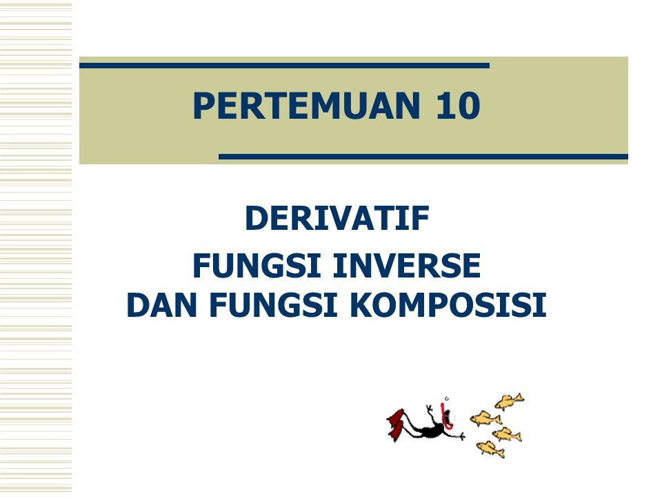 PERTEMUAN 10 DERIVATIF FUNGSI INVERSE DAN FUNGSI KOMPOSISI