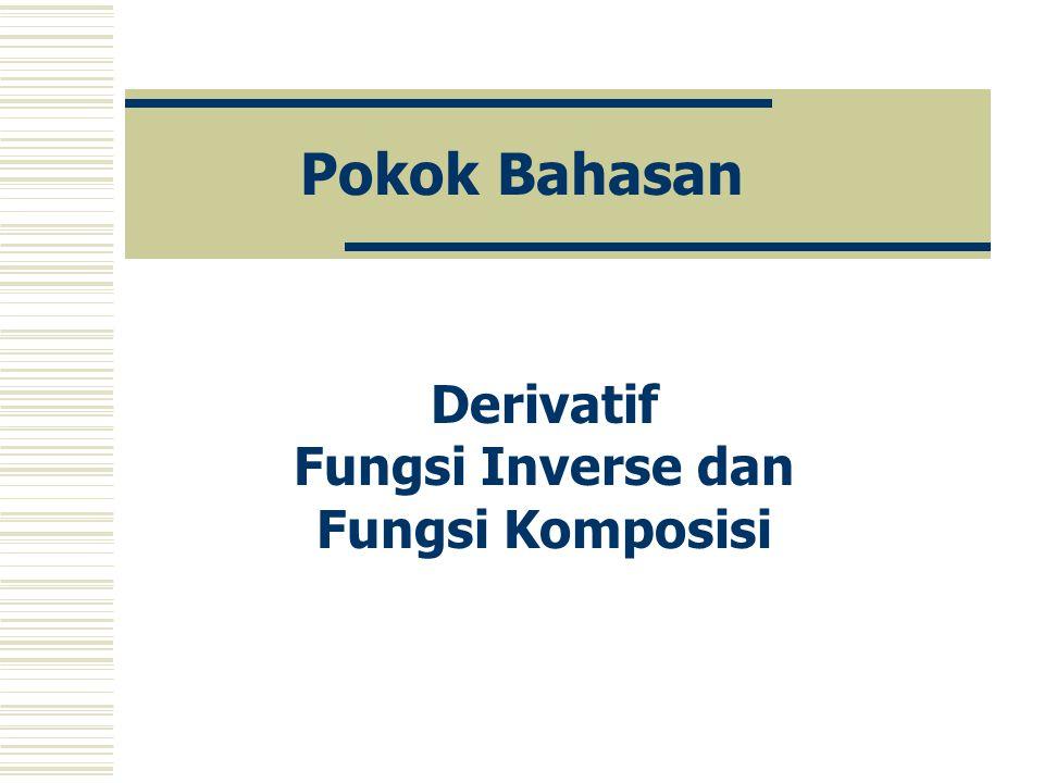 Sasaran Pengkajian mengenai derivatif fungsi inverse dan fungsi komposisi.