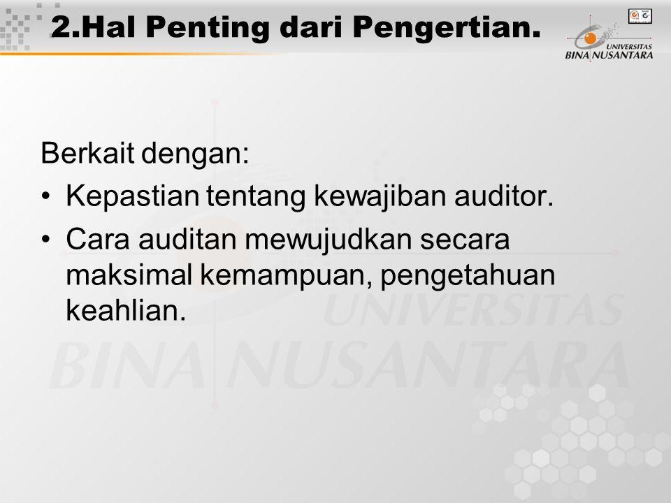 2.Hal Penting dari Pengertian. Berkait dengan: Kepastian tentang kewajiban auditor. Cara auditan mewujudkan secara maksimal kemampuan, pengetahuan kea