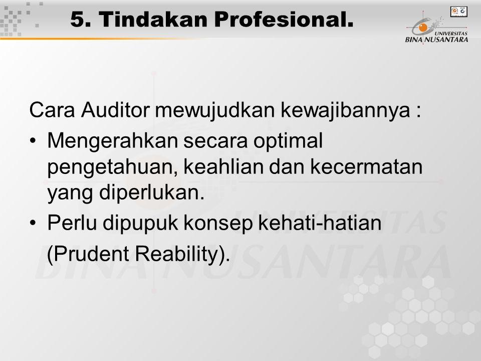 5. Tindakan Profesional. Cara Auditor mewujudkan kewajibannya : Mengerahkan secara optimal pengetahuan, keahlian dan kecermatan yang diperlukan. Perlu