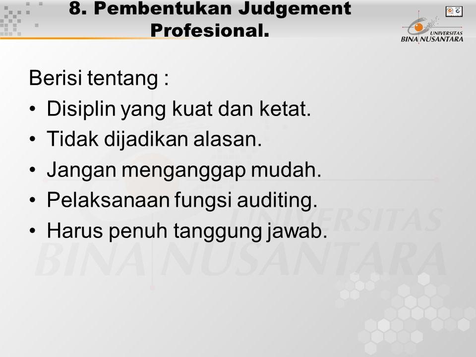 8. Pembentukan Judgement Profesional. Berisi tentang : Disiplin yang kuat dan ketat. Tidak dijadikan alasan. Jangan menganggap mudah. Pelaksanaan fung