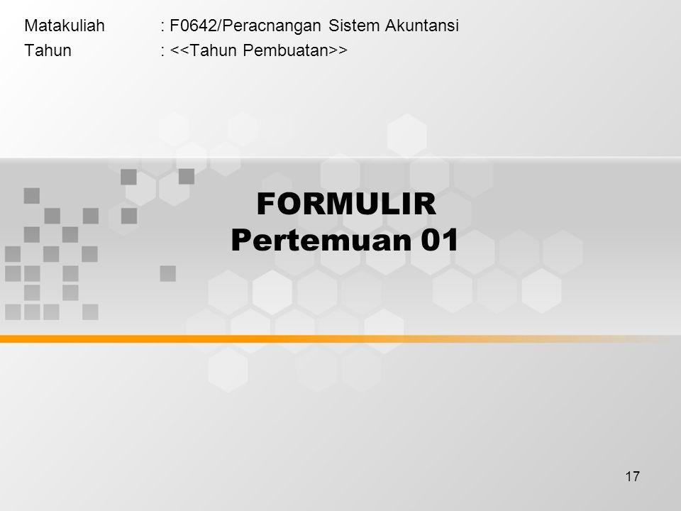 17 FORMULIR Pertemuan 01 Matakuliah: F0642/Peracnangan Sistem Akuntansi Tahun: >