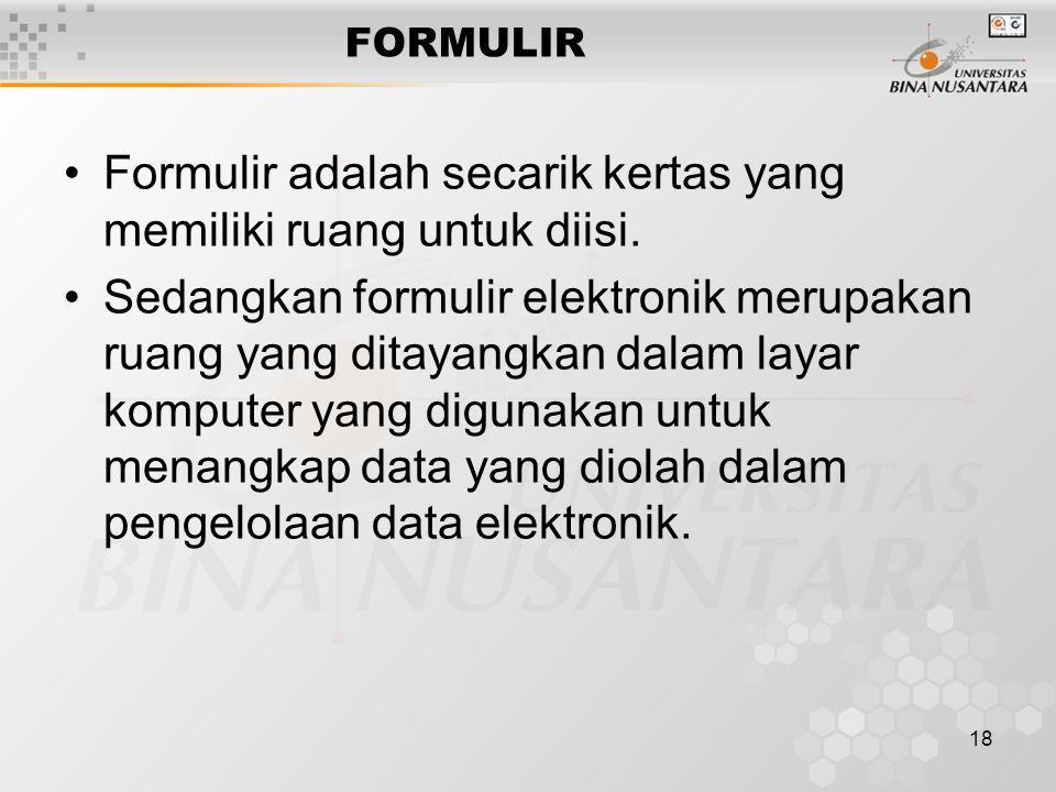 18 FORMULIR Formulir adalah secarik kertas yang memiliki ruang untuk diisi.
