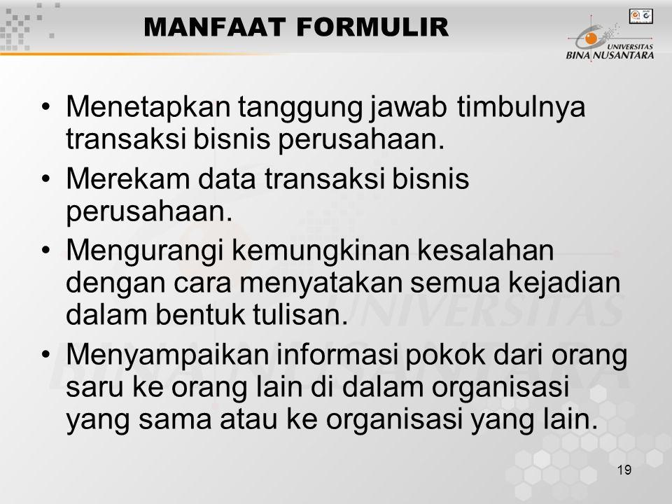 19 MANFAAT FORMULIR Menetapkan tanggung jawab timbulnya transaksi bisnis perusahaan.