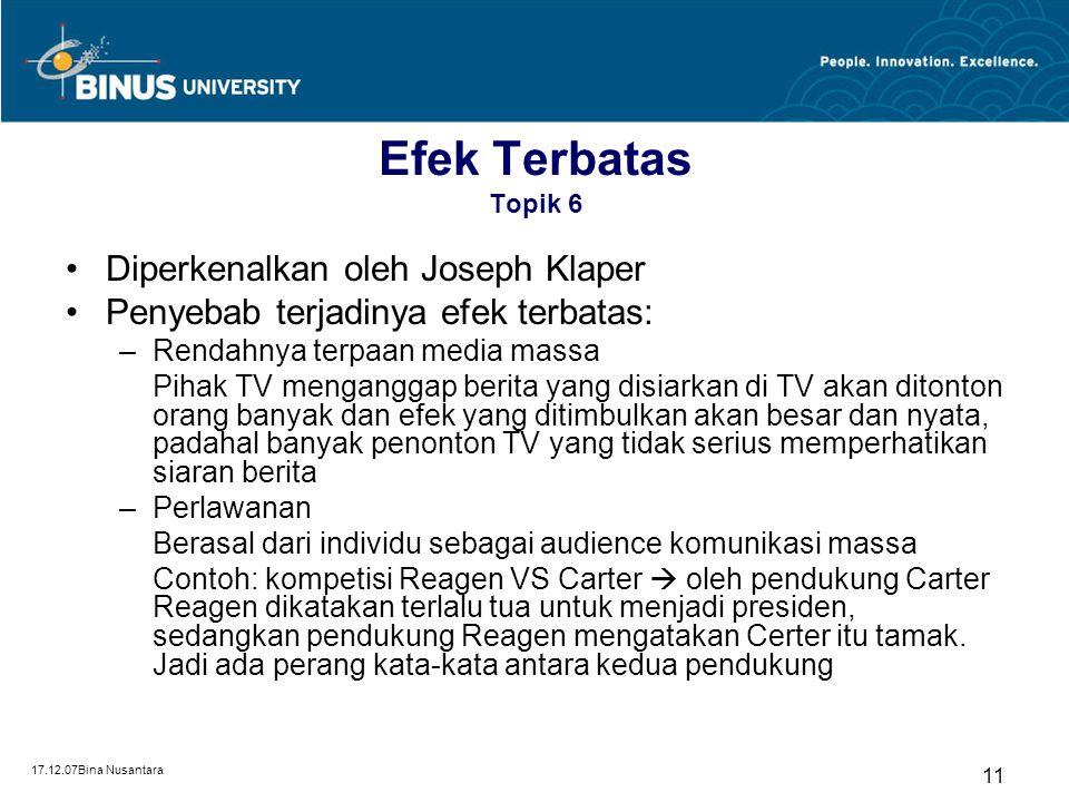 17.12.07Bina Nusantara 10 Efek Tidak Terbatas Topik 6 Efek tidak terbatas ini memiliki pengaruh kuat dalam membentuk benak audience karena: –Ada pengu