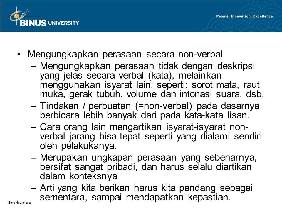 Bina Nusantara Mengungkapkan perasaan secara non-verbal –Mengungkapkan perasaan tidak dengan deskripsi yang jelas secara verbal (kata), melainkan meng