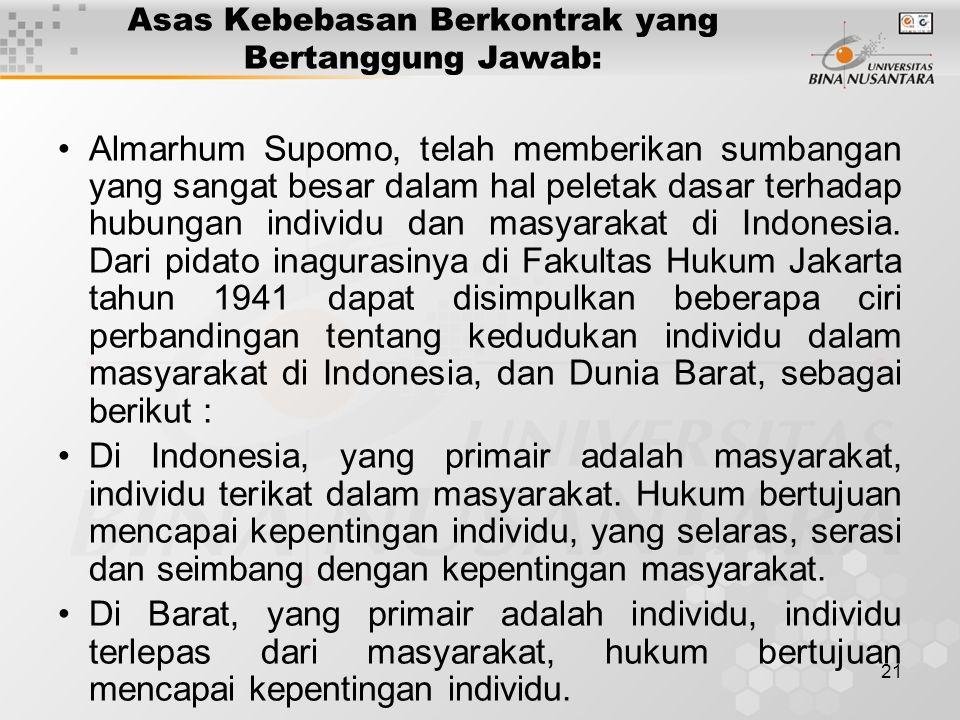 21 Asas Kebebasan Berkontrak yang Bertanggung Jawab: Almarhum Supomo, telah memberikan sumbangan yang sangat besar dalam hal peletak dasar terhadap hubungan individu dan masyarakat di Indonesia.