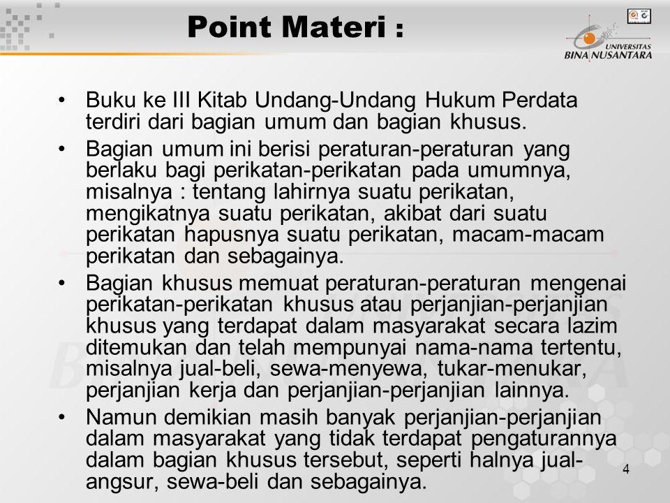 4 Point Materi : Buku ke III Kitab Undang-Undang Hukum Perdata terdiri dari bagian umum dan bagian khusus.