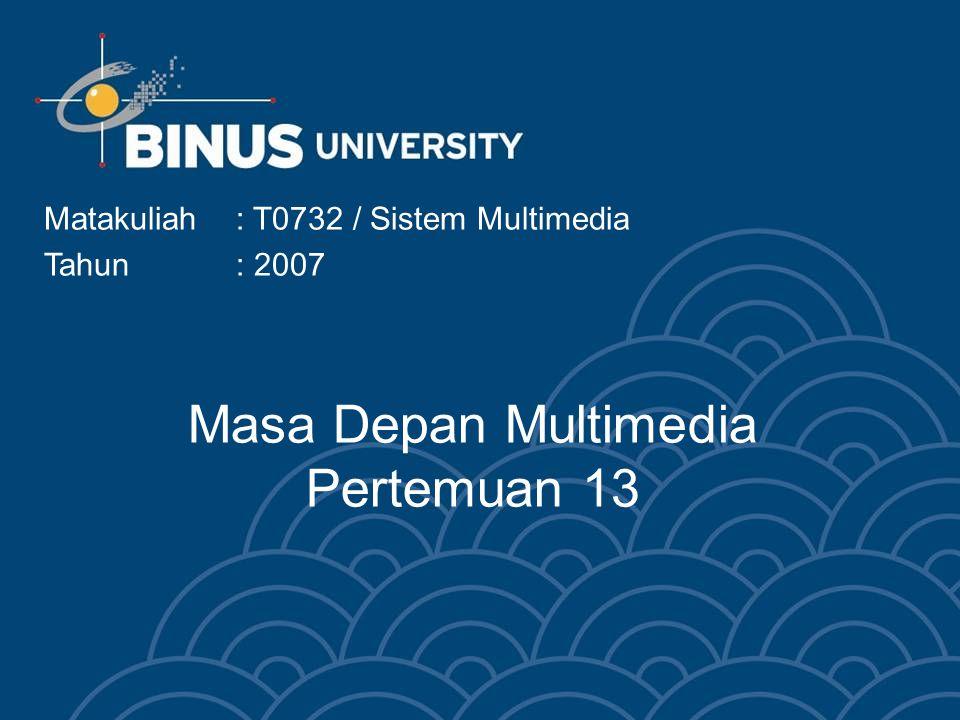 Masa Depan Multimedia Pertemuan 13 Matakuliah: T0732 / Sistem Multimedia Tahun: 2007