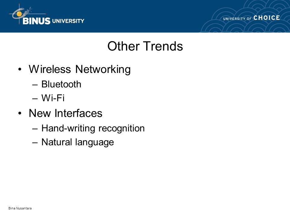 Bina Nusantara Other Trends Wireless Networking –Bluetooth –Wi-Fi New Interfaces –Hand-writing recognition –Natural language