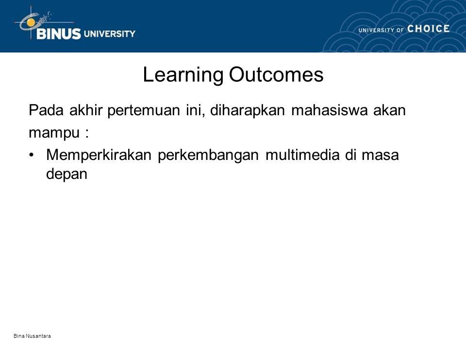 Bina Nusantara Learning Outcomes Pada akhir pertemuan ini, diharapkan mahasiswa akan mampu : Memperkirakan perkembangan multimedia di masa depan