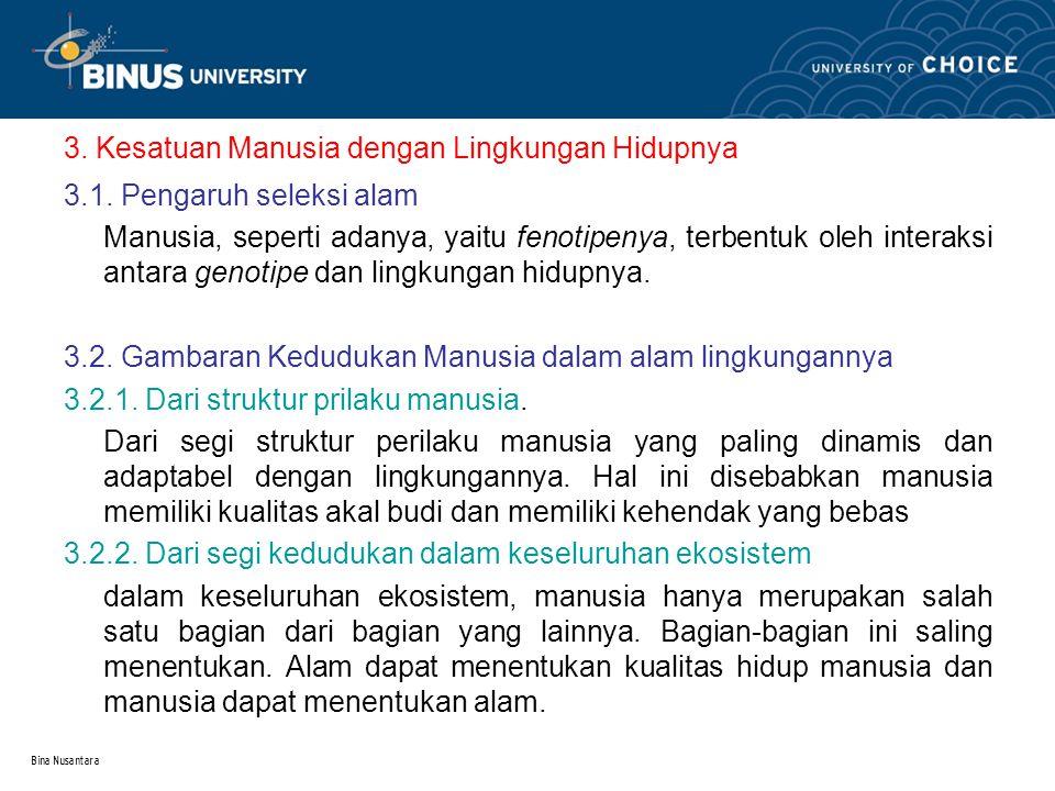 Bina Nusantara 3. Kesatuan Manusia dengan Lingkungan Hidupnya 3.1. Pengaruh seleksi alam Manusia, seperti adanya, yaitu fenotipenya, terbentuk oleh in
