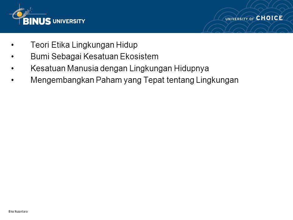 Bina Nusantara 1.Teori Etika Lingkungan Hidup 1.1.