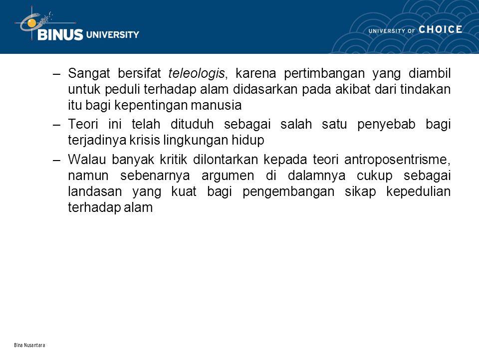 Bina Nusantara 1.2.Biosentrisme Biosentrisme merupakan kebalikan dari antroposentrisme.