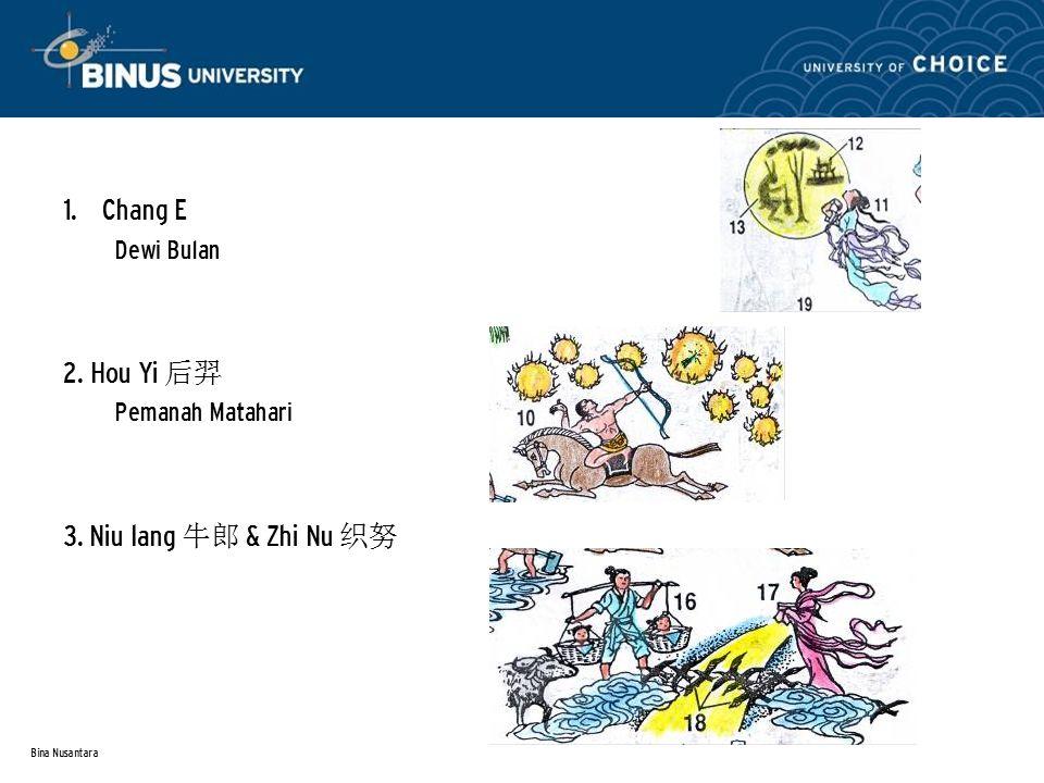 Bina Nusantara 1.Chang E Dewi Bulan 2. Hou Yi 后羿 Pemanah Matahari 3. Niu lang 牛郎 & Zhi Nu 织努