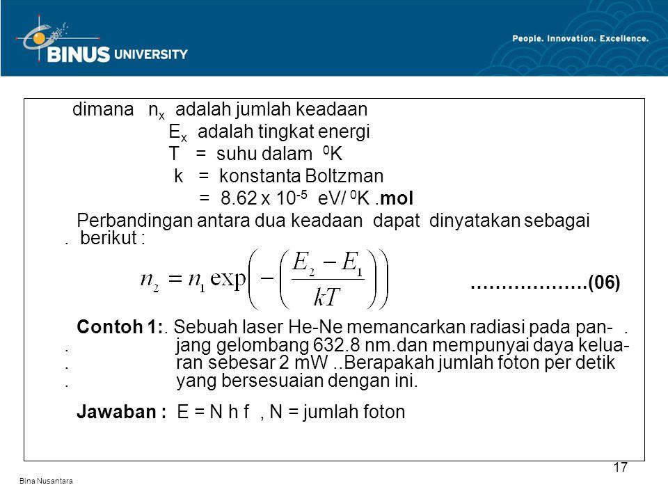 Bina Nusantara dimana n x adalah jumlah keadaan E x adalah tingkat energi T = suhu dalam 0 K k = konstanta Boltzman = 8.62 x 10 -5 eV/ 0 K.mol Perband