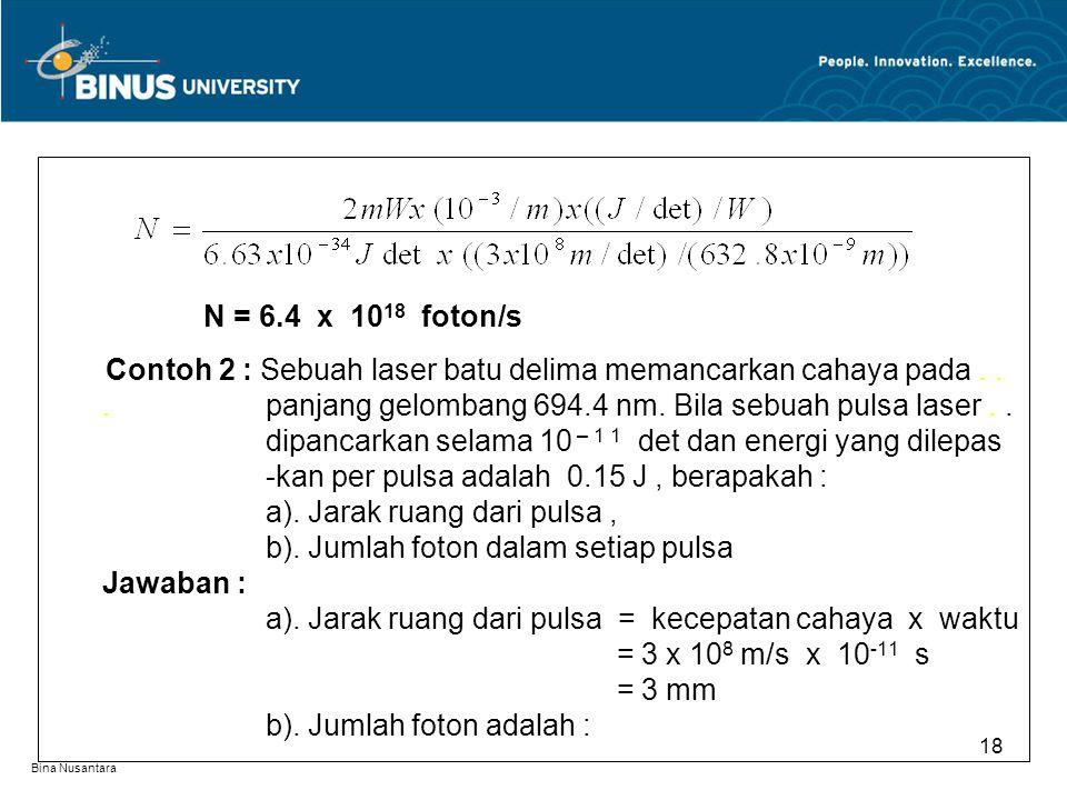Bina Nusantara N = 6.4 x 10 18 foton/s Contoh 2 : Sebuah laser batu delima memancarkan cahaya pada... panjang gelombang 694.4 nm. Bila sebuah pulsa la