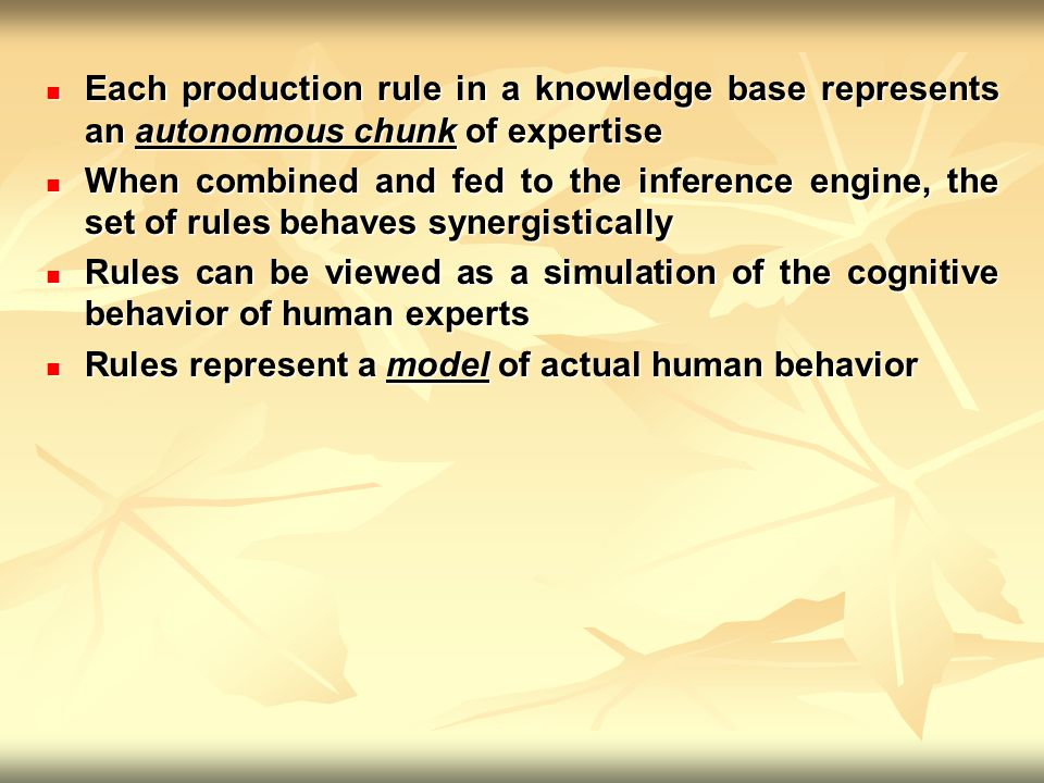 Each production rule in a knowledge base represents an autonomous chunk of expertise Each production rule in a knowledge base represents an autonomous