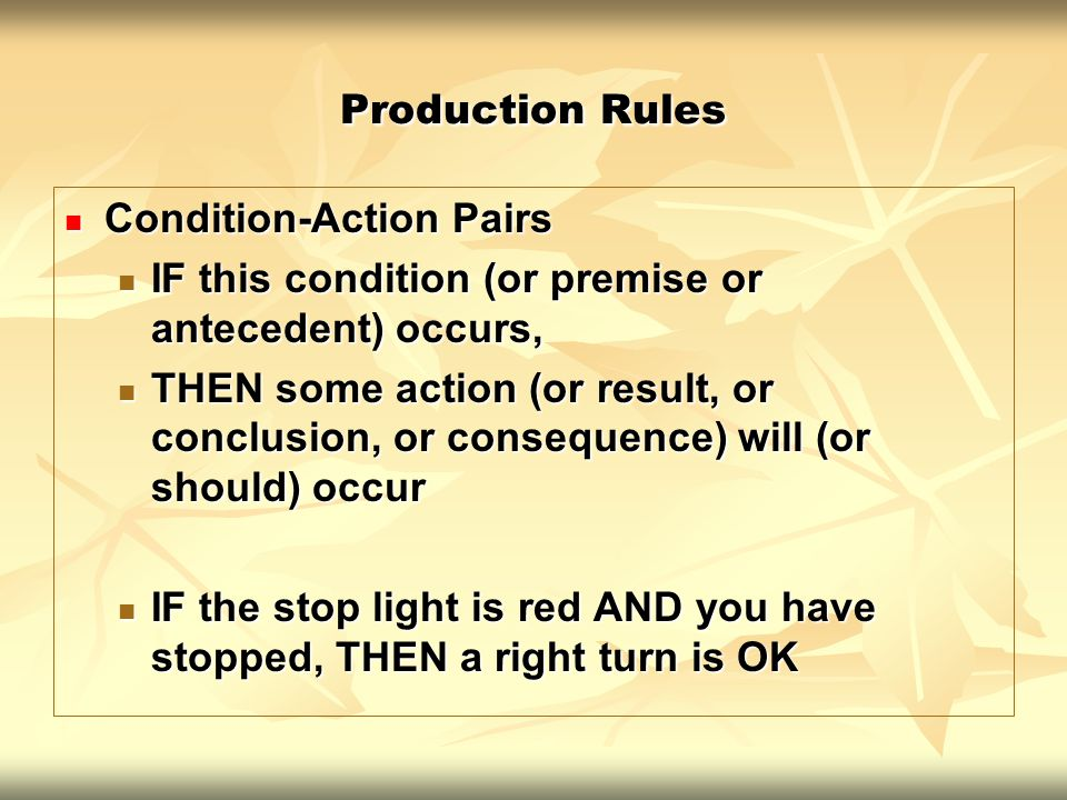 Production Rules Condition-Action Pairs Condition-Action Pairs IF this condition (or premise or antecedent) occurs, IF this condition (or premise or a