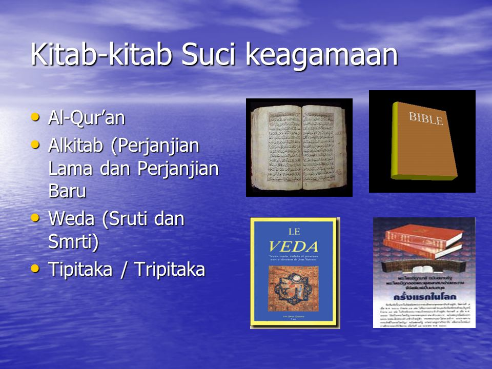 Kitab-kitab Suci keagamaan Al-Qur'an Al-Qur'an Alkitab (Perjanjian Lama dan Perjanjian Baru Alkitab (Perjanjian Lama dan Perjanjian Baru Weda (Sruti d