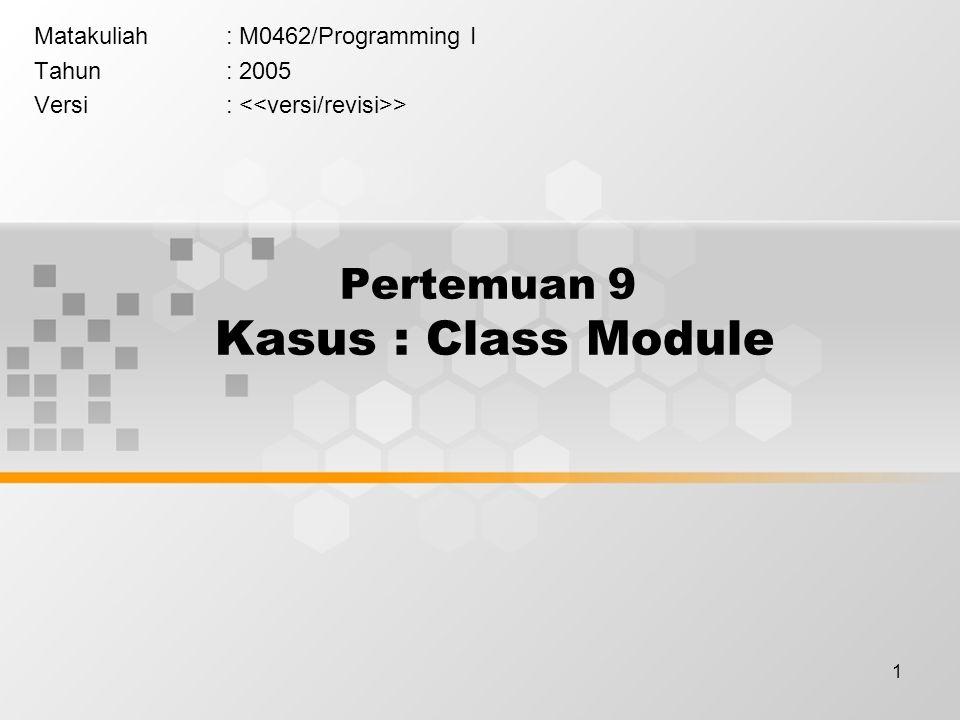 1 Pertemuan 9 Kasus : Class Module Matakuliah: M0462/Programming I Tahun: 2005 Versi: >