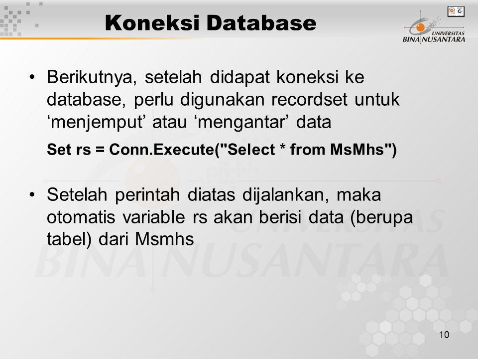 10 Koneksi Database Berikutnya, setelah didapat koneksi ke database, perlu digunakan recordset untuk 'menjemput' atau 'mengantar' data Set rs = Conn.E