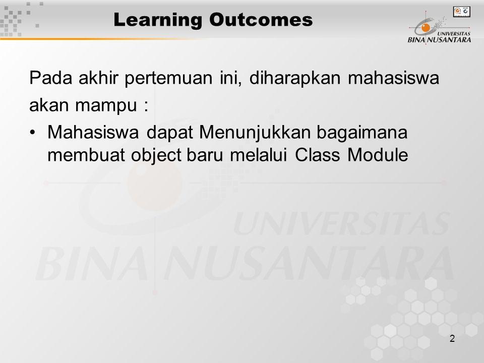 2 Learning Outcomes Pada akhir pertemuan ini, diharapkan mahasiswa akan mampu : Mahasiswa dapat Menunjukkan bagaimana membuat object baru melalui Clas