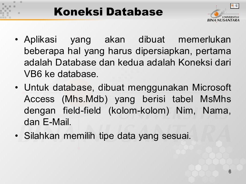 7 Koneksi Database Koneksi dari VB6 ke database, ada beberapa cara yaitu –DAO (Data Access Object), –RDO(Remote Data Object), dan –ADO (ActiveX Data Object) (Apakah perbedaan antara ketiganya ?) Berikutnya yang akan dipakai adalah ADO
