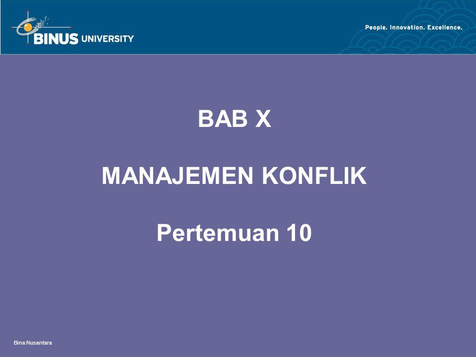 Bina Nusantara BAB X MANAJEMEN KONFLIK Pertemuan 10
