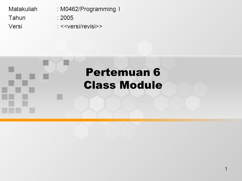 1 Pertemuan 6 Class Module Matakuliah: M0462/Programming I Tahun: 2005 Versi: >
