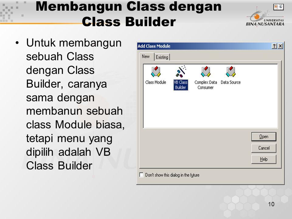 10 Membangun Class dengan Class Builder Untuk membangun sebuah Class dengan Class Builder, caranya sama dengan membanun sebuah class Module biasa, tetapi menu yang dipilih adalah VB Class Builder