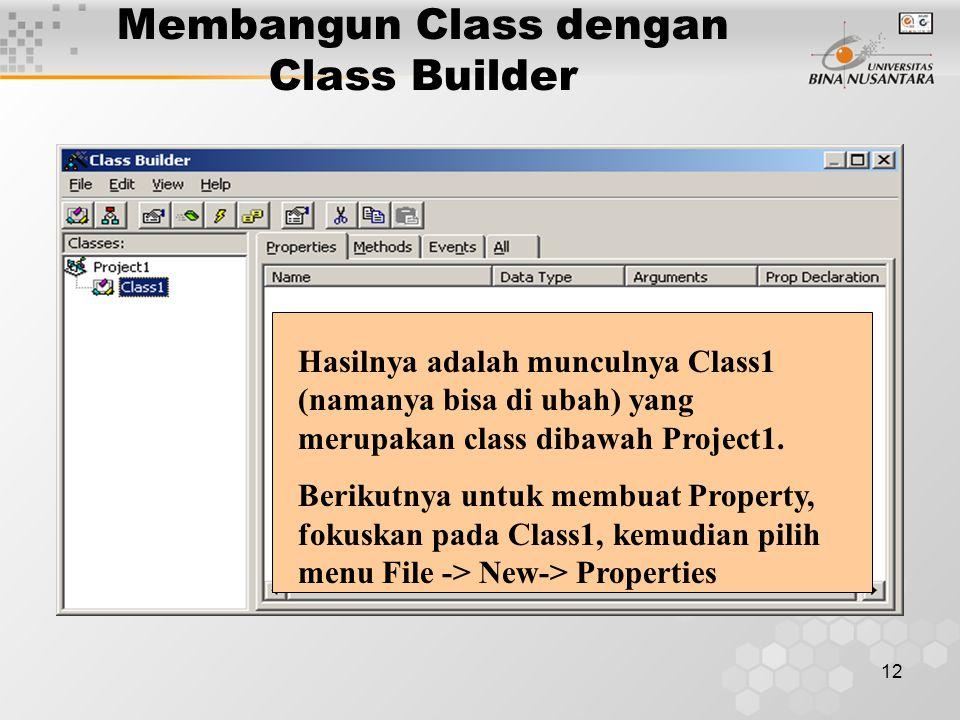 12 Membangun Class dengan Class Builder Hasilnya adalah munculnya Class1 (namanya bisa di ubah) yang merupakan class dibawah Project1. Berikutnya untu