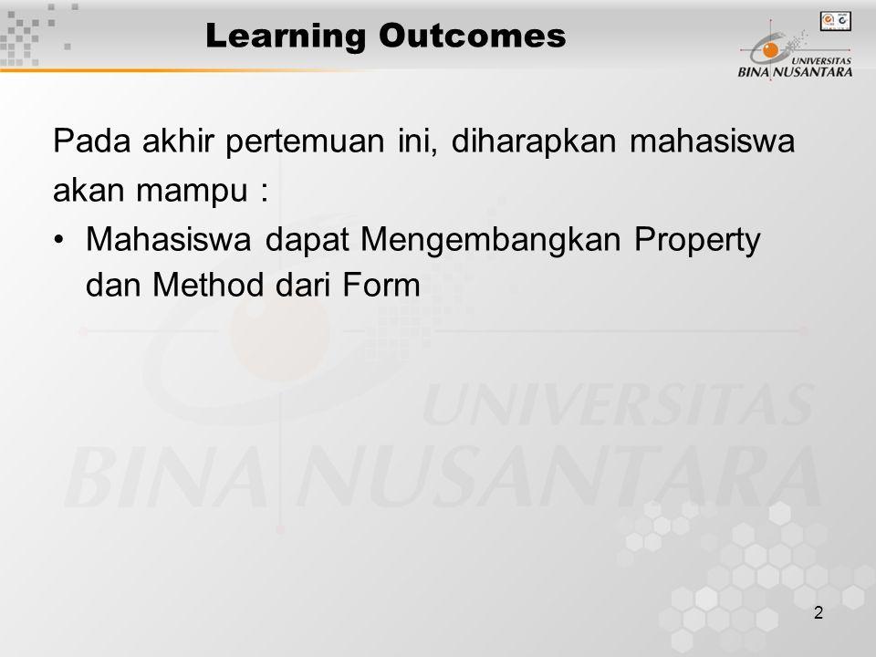 2 Learning Outcomes Pada akhir pertemuan ini, diharapkan mahasiswa akan mampu : Mahasiswa dapat Mengembangkan Property dan Method dari Form