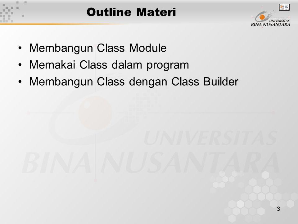 3 Outline Materi Membangun Class Module Memakai Class dalam program Membangun Class dengan Class Builder