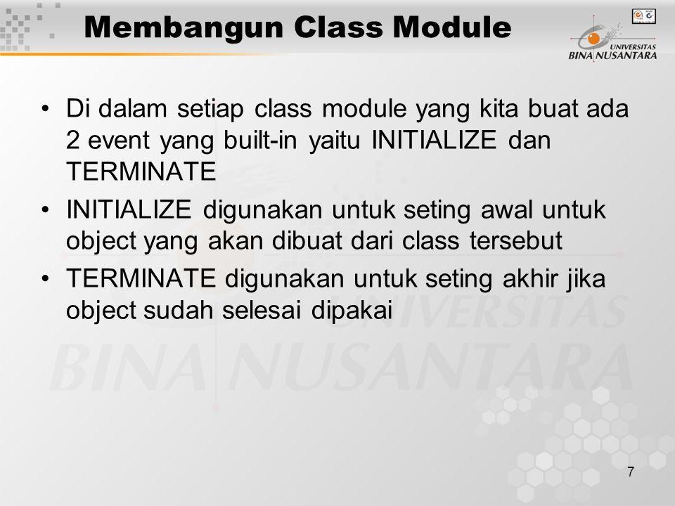 7 Di dalam setiap class module yang kita buat ada 2 event yang built-in yaitu INITIALIZE dan TERMINATE INITIALIZE digunakan untuk seting awal untuk ob