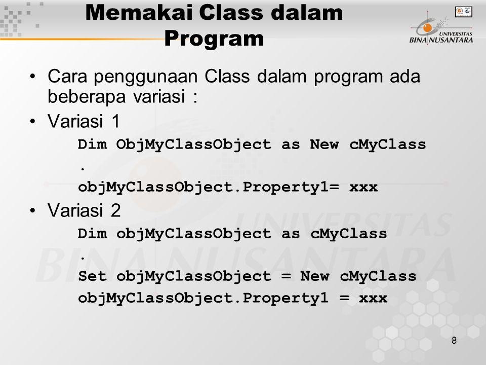 8 Memakai Class dalam Program Cara penggunaan Class dalam program ada beberapa variasi : Variasi 1 Dim ObjMyClassObject as New cMyClass. objMyClassObj