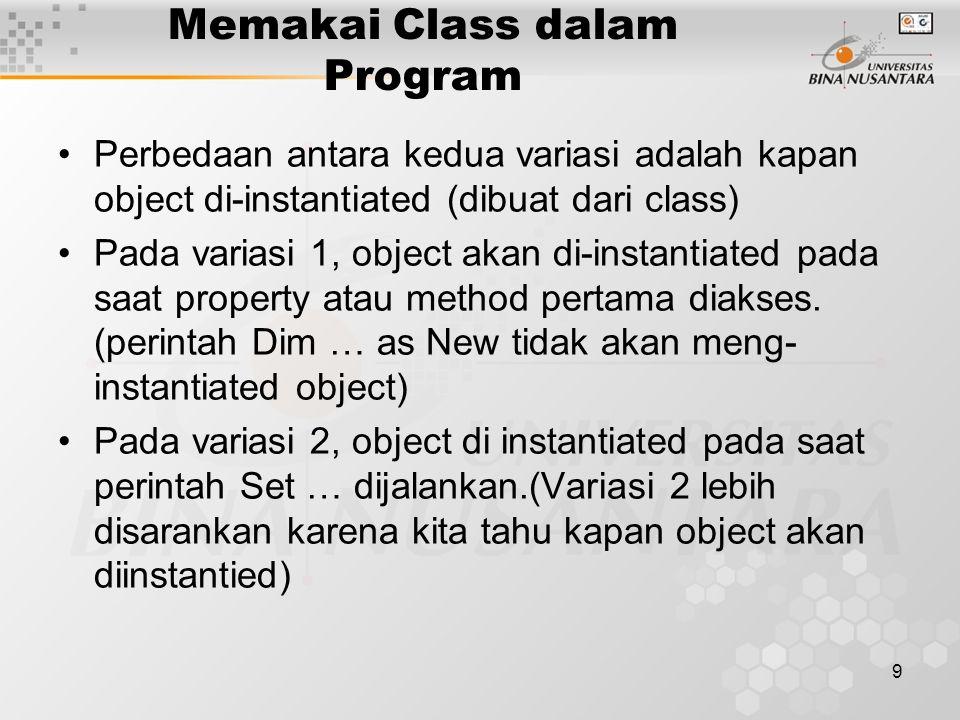 9 Memakai Class dalam Program Perbedaan antara kedua variasi adalah kapan object di-instantiated (dibuat dari class) Pada variasi 1, object akan di-instantiated pada saat property atau method pertama diakses.