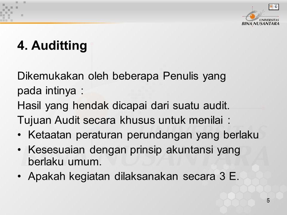 5 4. Auditting Dikemukakan oleh beberapa Penulis yang pada intinya : Hasil yang hendak dicapai dari suatu audit. Tujuan Audit secara khusus untuk meni