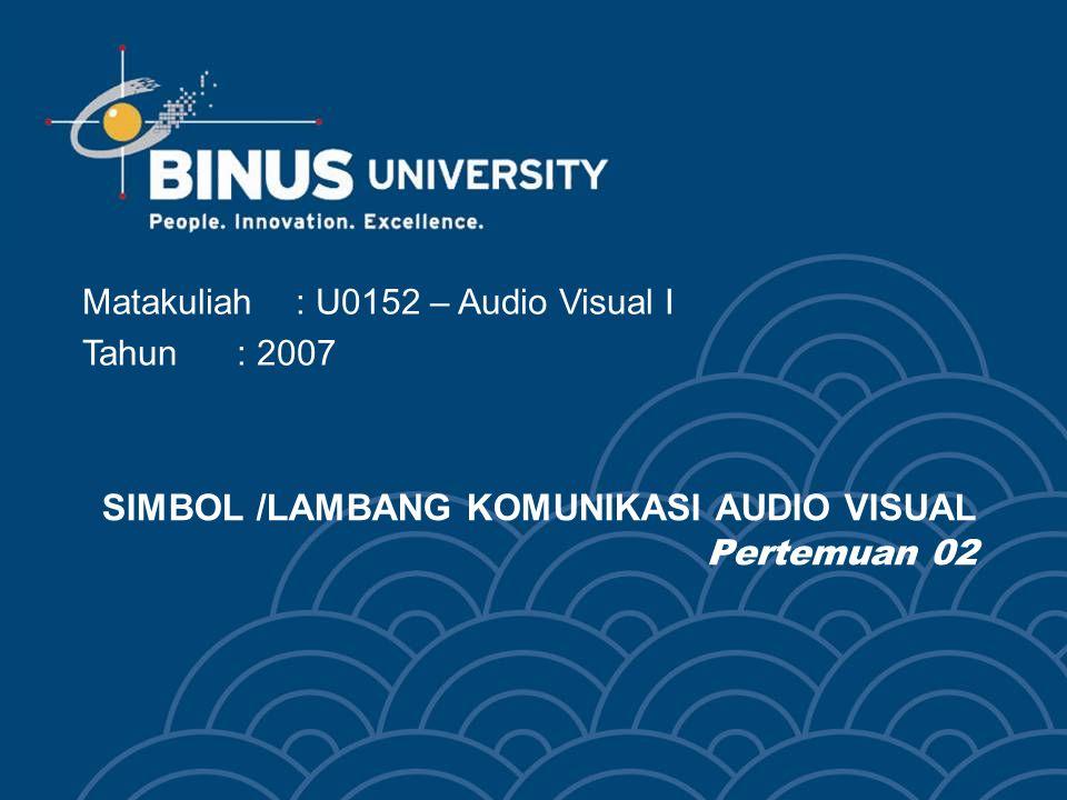 SIMBOL /LAMBANG KOMUNIKASI AUDIO VISUAL Pertemuan 02 Matakuliah: U0152 – Audio Visual I Tahun: 2007