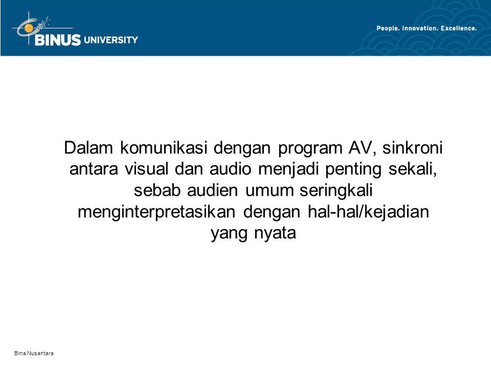 Bina Nusantara Dalam komunikasi dengan program AV, sinkroni antara visual dan audio menjadi penting sekali, sebab audien umum seringkali menginterpret