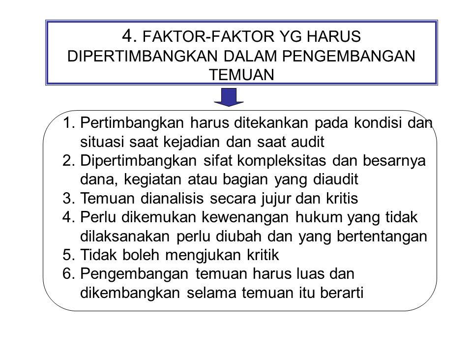4. FAKTOR-FAKTOR YG HARUS DIPERTIMBANGKAN DALAM PENGEMBANGAN TEMUAN 1.Pertimbangkan harus ditekankan pada kondisi dan situasi saat kejadian dan saat a