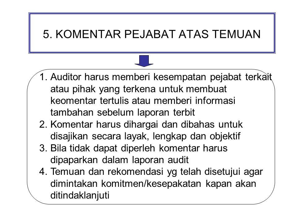 5. KOMENTAR PEJABAT ATAS TEMUAN 1.Auditor harus memberi kesempatan pejabat terkait atau pihak yang terkena untuk membuat keomentar tertulis atau membe