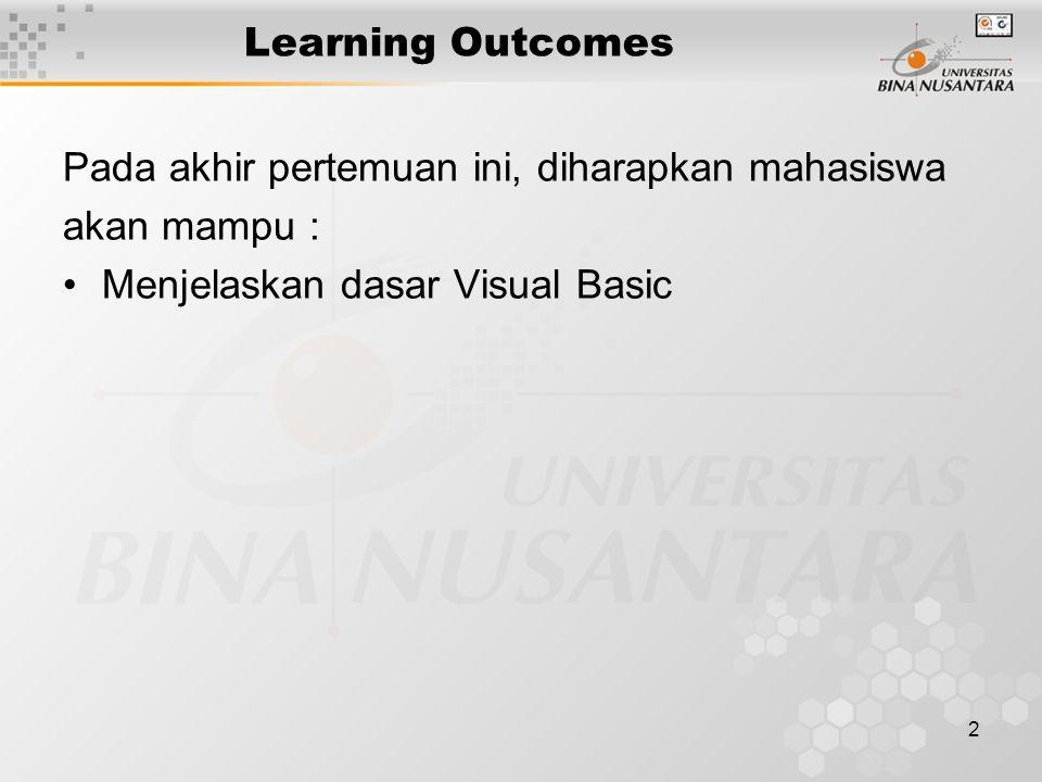 2 Learning Outcomes Pada akhir pertemuan ini, diharapkan mahasiswa akan mampu : Menjelaskan dasar Visual Basic