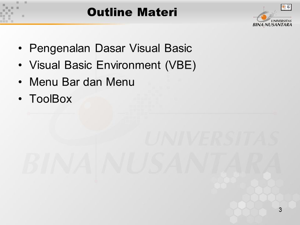 3 Outline Materi Pengenalan Dasar Visual Basic Visual Basic Environment (VBE) Menu Bar dan Menu ToolBox
