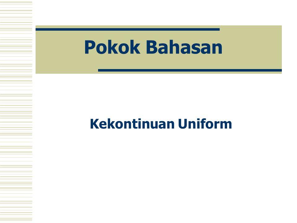 Pokok Bahasan Kekontinuan Uniform