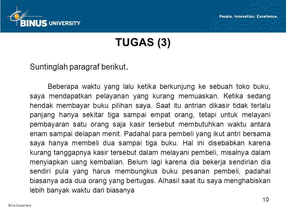 Bina Nusantara Suntinglah paragraf berikut. Beberapa waktu yang lalu ketika berkunjung ke sebuah toko buku, saya mendapatkan pelayanan yang kurang mem