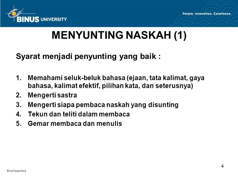 Bina Nusantara Syarat menjadi penyunting yang baik : 1.Memahami seluk-beluk bahasa (ejaan, tata kalimat, gaya bahasa, kalimat efektif, pilihan kata, d